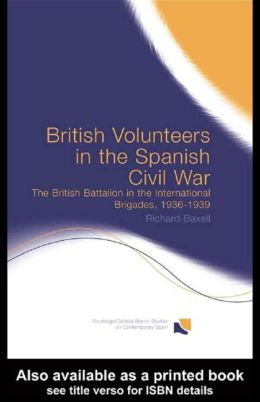 British Volunteers in the Spanish Civil War: The British Battalion in the International Brigades, 1936-1939