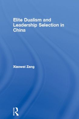 Elite Dualism and Leadership Selection in China