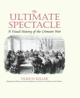The Ultimate Spectacle: A Visual History of the Crimean War