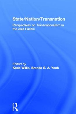 State/Nation/Transnation: Perspectives on Transnationalism in the Asia Pacific