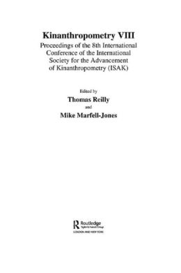 Kinanthropometry VIII: Proceedings of the 8th International Conference of the International Society for the Advancement of Kinanthropometry (ISAK)