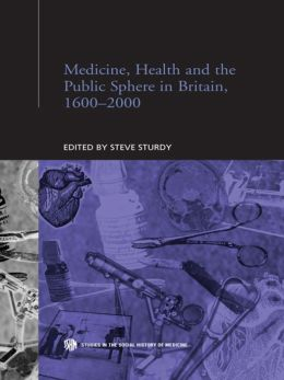Medicine, Health and the Public Sphere in Britain, 1600-2000