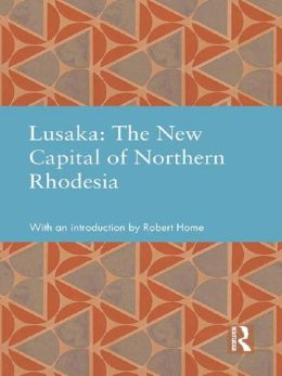 Lusaka: The New Capital of Northern Rhodesia
