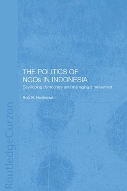 Politics of NGOs in Indonesia: Developing Democracy and Managing a Movement
