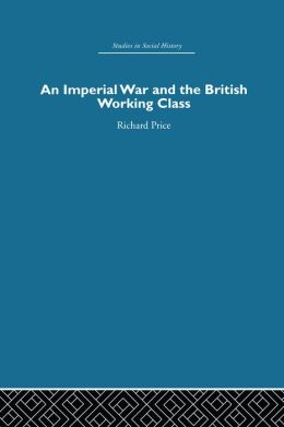 An Imperial War and the British Working Class: Working-Class Attitudes and Reactions to the Boer War, 1899-1902