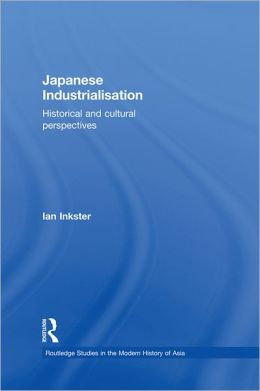 Japanese Industrialisation: Historical and Cultural Perspectives