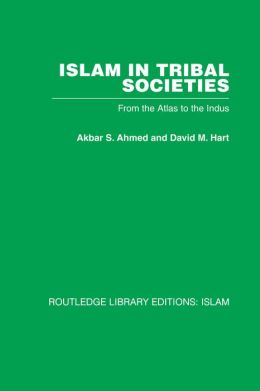 Islam in Tribal Societies: From the Atlas to the Indus