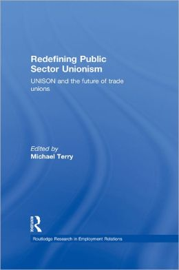 Redefining Public Sector Unionism: UNISON and the Future of Trade Unions