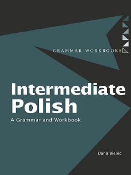 Intermediate Polish: A Grammar and Workbook