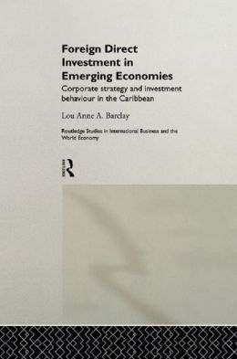 Foreign Direct Investment in Emerging Economies: Corporate Strategy and Investment Behaviour in the Caribbean