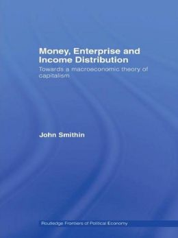 Money, Enterprise and Income Distribution: Towards a macroeconomic theory of capitalism