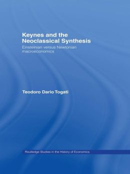 Keynes and the Neoclassical Synthesis: Einsteinian versus Newtonian Macroeconomics