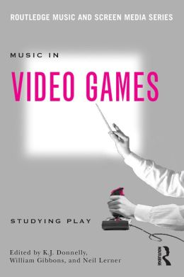 Music In Video Games: Studying Play
