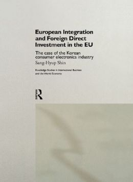 European Integration and Foreign Direct Investment in the EU: The Case of the Korean Consumer Electronics Industry