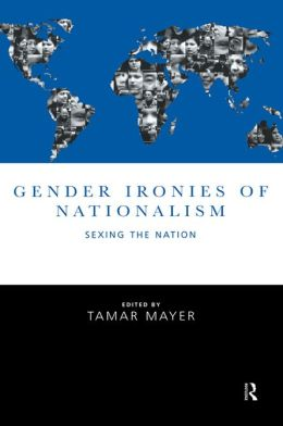 Gender Ironies of Nationalism: Sexing the Nation