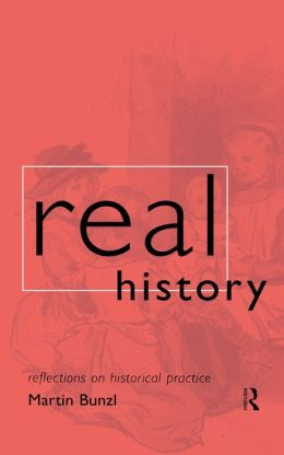 Real History: Reflections on Historical Practice