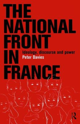 National Front in France: Ideology, Discourse and Power