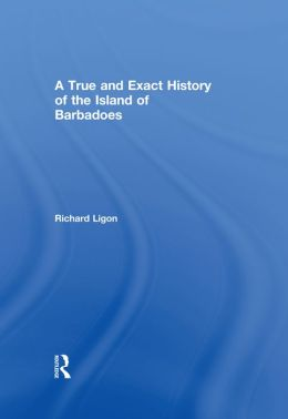 A True and Exact History of the Island of Barbadoes