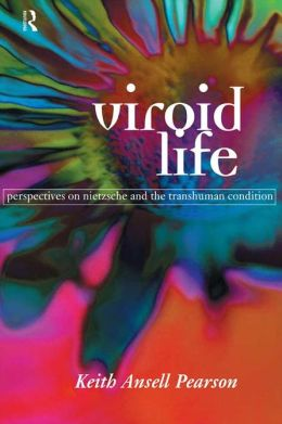 Viroid Life: Perspectives on Nietzsche and the Transhuman Condition