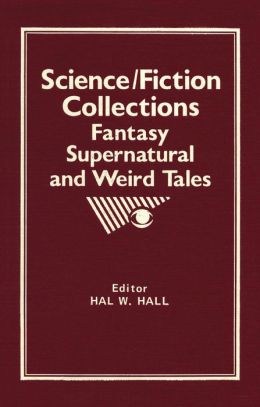 Science/Fiction Collections: Fantasy, Supernatural and Weird Tales