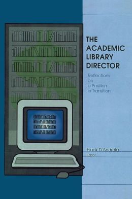 The Academic Library Director: Reflections on a Position in Transition