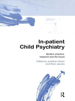 In-patient Child Psychiatry: Modern Practice, Research and the Future