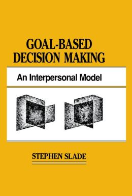 Goal-based Decision Making: An Interpersonal Model
