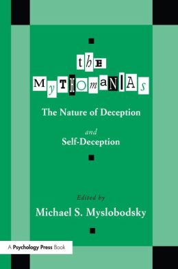 The Mythomanias: The Nature of Deception and Self-deception