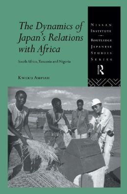 Dynamics of Japan's Relations with Africa: South Africa, Tanzania and Nigeria
