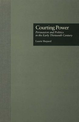 Courting Power: Persuasion and Politics in the Early Thirteenth Century