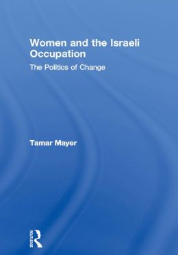 Women and the Israeli Occupation: The Politics of Change