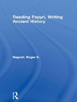 Reading Papyri, Writing Ancient History