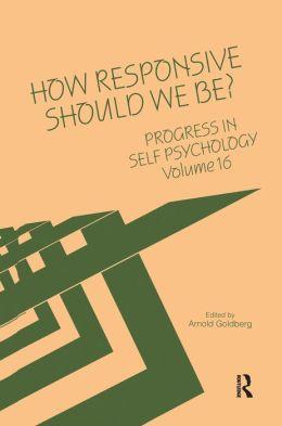Progress in Self Psychology, V. 16: How Responsive Should We Be?