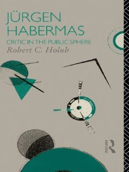 Jurgen Habermas: Critic in the Public Sphere