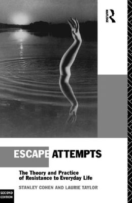 Escape Attempts: The Theory and Practice of Resistance in Everyday Life