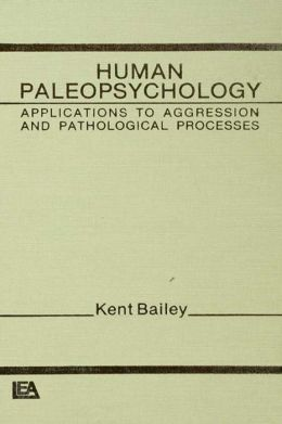 Human Paleopsychology: Applications To Aggression and Patholoqical Processes