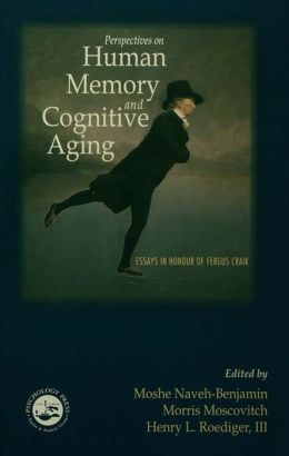 Perspectives on Human Memory and Cognitive Aging: Essays in Honor of Fergus Craik