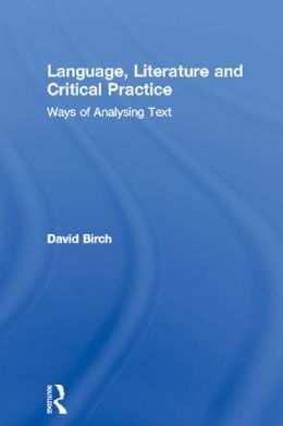 Language, Literature and Critical Practice: Ways of Analysing Text