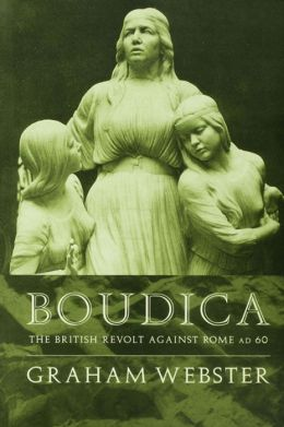 Boudica: The British Revolt Against Rome AD 60