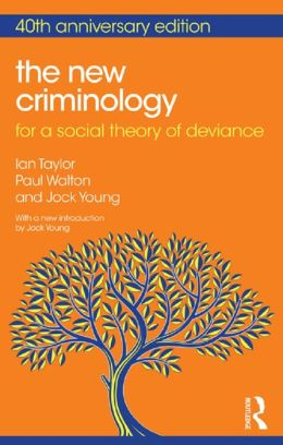 The New Criminology: 40th Anniversary Edition: For a Social Theory of Deviance