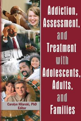 Addiction, Assessment, and Treatment with Adolescents, Adults, and Families