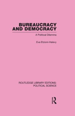 Bureaucracy and Democracy (Routledge Library Editions: Political Science Volume 7)