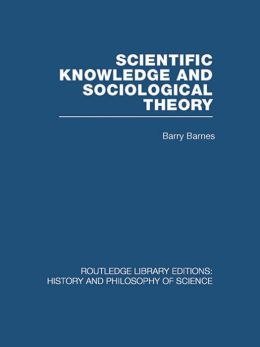 Scientific Knowledge and Sociological Theory