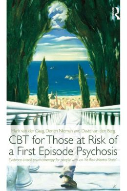 CBT for those at risk of a First Episode Psychosis: Evidence-based Psychotherapy for Those with an 'At Risk Mental State': Evidence-based psychotherapy for people with an 'At Risk Mental State'