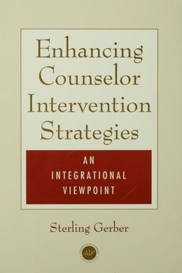 Enhancing Counselor Intervention Strategies: An Integrational Viewpont