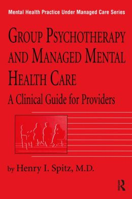 Group Psychotherapy And Managed Mental Health Care: A Clinical Guide For Providers