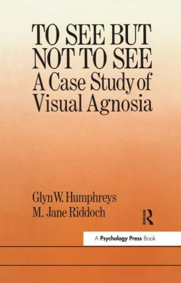 To See But Not To See: A Case Study Of Visual Agnosia