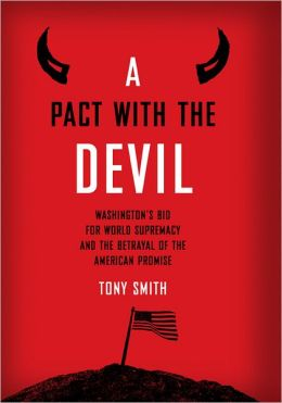 A Pact With the Devil: Washington's Bid for World Supremacy and the Betrayal of the American Promise: Washington's Bid for World Supremacy and the Betrayal of the American Promise