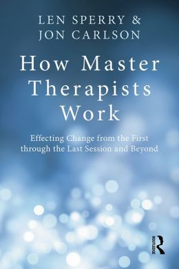 How Master Therapists Work: Effecting Change from the First through the Last Session and Beyond