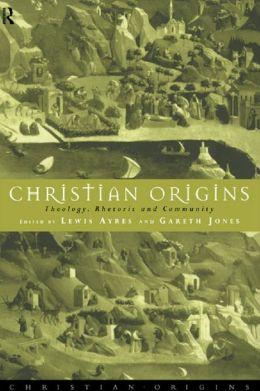 Christian Origins: Theology, Rhetoric and Community